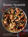 Rustic Spanish  Simple Authentic Recipes for Everyday Cooking