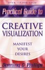 Practical Guide to Creative Visualization Manifest Your Desires