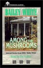 Among the Mushrooms Selected Stories from NPR's Bailey White