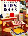 The Big Book of Kid's Rooms Everything You Need to Create the Perfect Room for Your Child