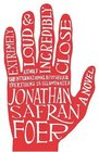 Extremely Loud and Incredibly Close A Novel
