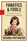 Fanatics and Fools The Game Plan for Winning Back America