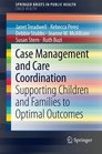 Case Management and Care Coordination Supporting Children and Families to Optimal Outcomes