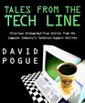 Tales from the Tech Line: Hilarious Strange-But-True Stories from the Computer Industry's Technical-Support Hotlines
