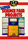 50 Nifty Super Science Fair Projects