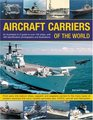 Aircraft Carriers of the World An illustrated guide to more than 140 ships with 400 identification photographs and illustrations From early kite balloon  that carry variable-geometry jets V/STOL