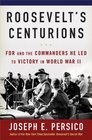 Roosevelt's Centurions FDR and the Commanders He Led to Victory in World War II