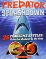 Predator Splashdown 26 Fearsome Battles From the Shallows to the Deep