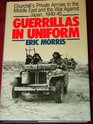 Guerrillas in Uniform  Churchill's Private Armies in the Middle East and the War Against Japan 1940-1945