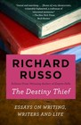 The Destiny Thief Essays on Writing Writers and Life