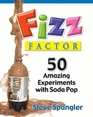 Fizz Factor 50 Amazing Experiments with Soda Pop
