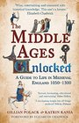 The Middle Ages Unlocked A Guide to Life in Medieval England 1050-1300