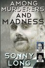 Among Murderers And Madness: A Journalist's Journey Toward Justice