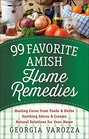 99 Favorite Amish Home Remedies Healing Cures from Foods and Herbs Soothing Salves and Creams Natural Solutions for Your Home