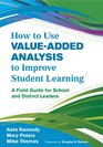 How to Use Value-Added Analysis to Improve Student Learning A Field Guide for School and District Leaders