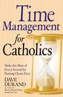 Time Management for Catholics Make the Most of Every Second by Putting Christ First