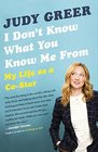 I Don't Know What You Know Me From: Confessions of a Co-Star
