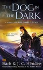 The Dog in the Dark A Novel of the Noble Dead