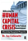 Addressing the Human Capital Crisis in the Federal Government  A Knowledge Management Perspective