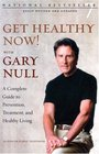 Get Healthy Now A Complete Guide to Prevention Treatment And Healthy Living / With Gary Null