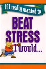 If I Really Wanted to Beat Stress I Would