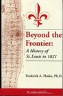 Beyond the Frontier: A History of St. Louis to 1821