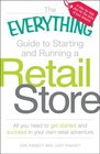 The Everything Guide to Starting and Running a Retail Store All you need to get started and succeed in your own retail adventure