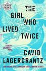 The Girl Who Lived Twice A Lisbeth Salander novel continuing Stieg Larsson's Millennium Series