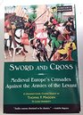 Sword and Cross Medieval Europe's Crusades Against the Armies of the Levant