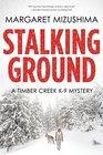 Stalking Ground (Timber Creek K-9, Bk 2)