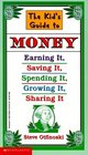 The Kid's Guide to Money Earning It Saving It Spending It Growing It Sharing It