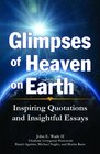Glimpses of Heaven on Earth Inspiring Quotations and Insightful Essays