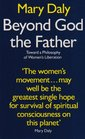 Beyond God the Father Toward a Philosophy of Women's Liberation
