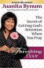 The Threshing Floor How to Know Without a Doubt God Hears Your Every Prayer