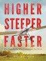 Higher Steeper Faster The Daredevils Who Conquered the Skies