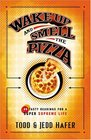 Wake Up And Smell The Pizza 40 Tasty Readings For A Super Supreme Life