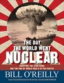 The Day the World Went Nuclear Dropping the Atom Bomb and the End of World War II in the Pacific