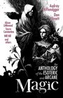 Magic An Anthology of the Esoteric  Arcane