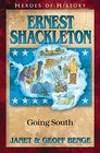 Ernest Shackleton: Going South (Heroes of History)