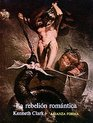 La rebelion romantica/ The Romantic Rebellion
