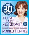 The 30 Day Total Health Makeover Everything You Need to Do to Change Your Body Your Health and Your Life in 30 Amazing Days