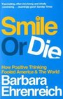 Smile or Die How Positive Thinking Fooled America and the World