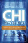 The CHI Revolution Harnessing the Healing Power of Your Life Force
