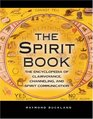 The Spirit Book The Encyclopedia of Clairvoyance Channeling and Spirit Communication