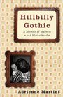 Hillbilly Gothic : A Memoir of Madness and Motherhood
