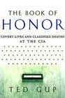 The Book of Honor  Covert Lives  Classified Deaths at the CIA