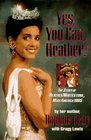 Yes You Can Heather The Story of Heather Whitestone Miss America 1995