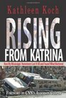 Rising from Katrina How My Mississippi Hometown Lost It All and Found What Mattered