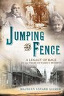 Jumping the Fence A Legacy of Race in 150 Years of Family Secrets