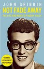 Not Fade Away The Life and Music of Buddy Holly
